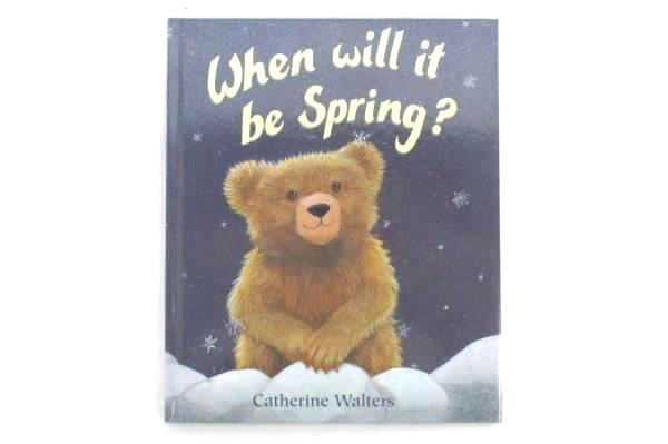 When Will It Be Spring? by Catherine Walters Hardcover 2007