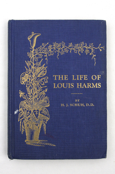 THE LIFE OF LOUIS HARMS  By H.J. Schuh, D.D.1926 Hardcover Book