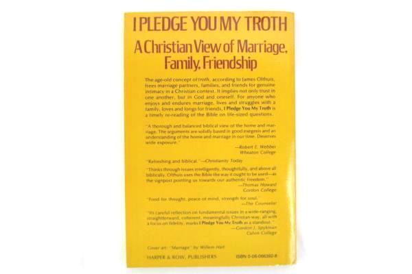 I Pledge You My Troth Christian View of Marriage Family Friendship Olthius 1976