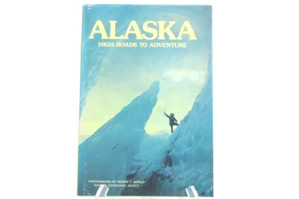 Alaska High Roads To Adventure Vintage Hardcover 1976 National Geographic