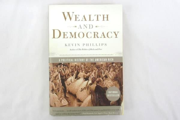 Wealth and Democracy: A Political History of the American Rich Kevin Phillips