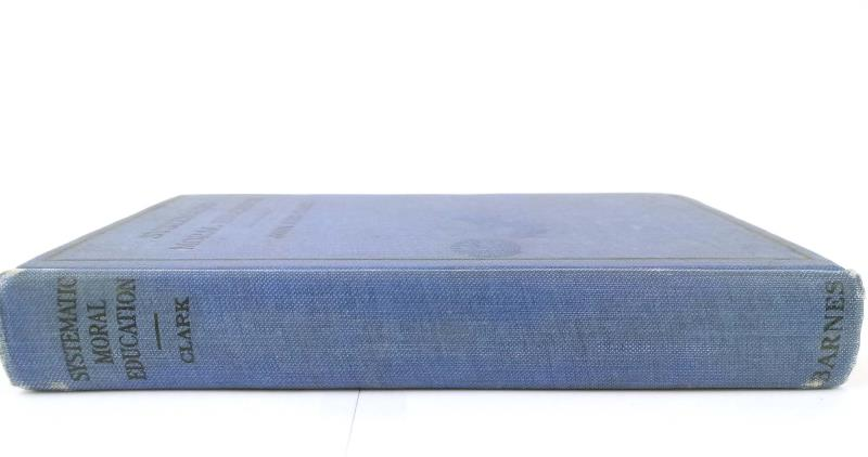Vtg Systematic Moral Education With Daily Lessons in Ethics John King Clark 1913