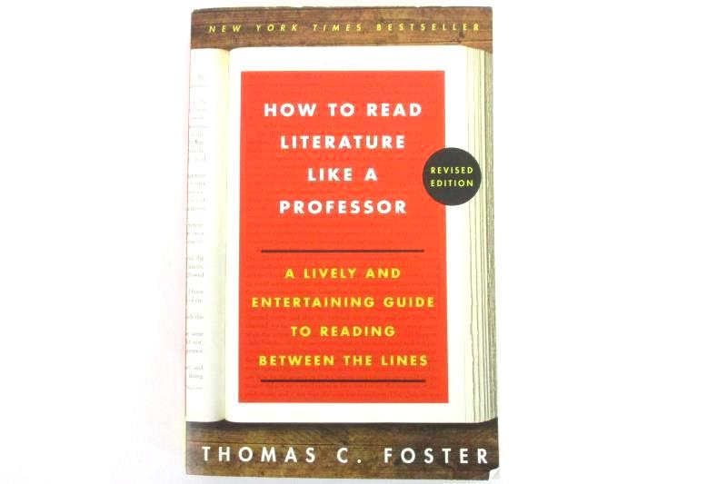 How to Read Literature Like a Professor A Lively and Entertaining Guide Foster