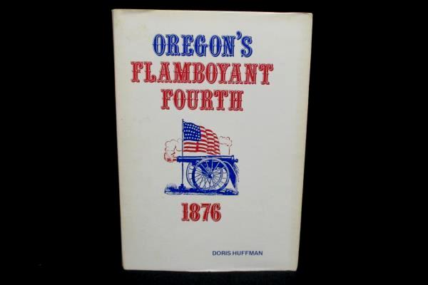 Oregon's Flamboyant Fourth 1876 By Doris Huffman 1976 Centennial Hardcover