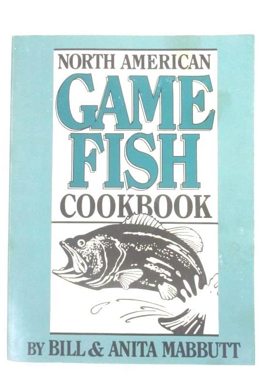 North American Game Fish Cook Book Bill Anita Mabbutt 1983 Solstice Press