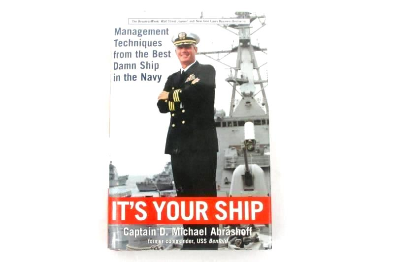 It's Your Ship Management Techniques From Best Damn Ship in the Navy Abrashoff