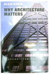 Why Architecture Matters: Lessons From Chicago Blair Kamin 2001 Hardcover Signed