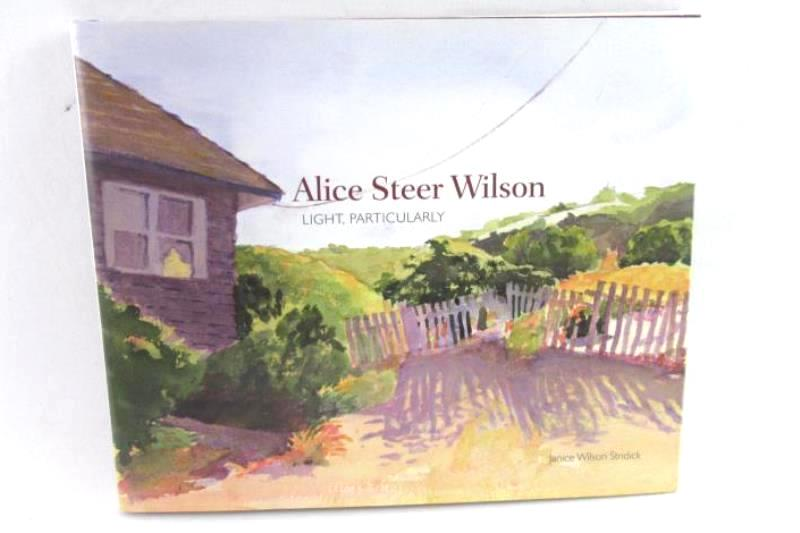 Alice Steer Wilson Light, Particularly by Janice Wilson Stridick Hardcover 2013