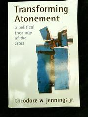 Transforming Atonement: A Political Theology of the Cross Theodore W Jennings Jr