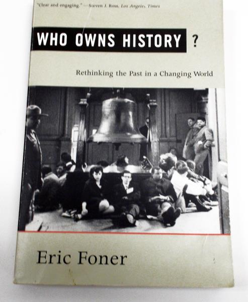 Who Owns History Rethinking the Past.. by Eric Foner Hill & Wang 2002 PB Book