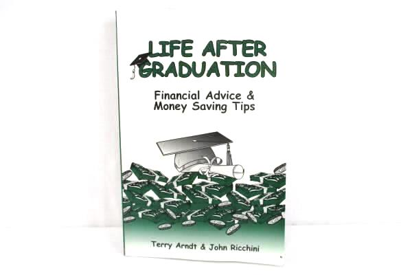Life After Graduation: Financial Advice & Money Saving Tips by Arndt & Ricchini