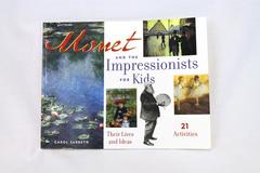 MONET AND THE IMPRESSIONISTS FOR KIDS Lives & Ideas 21 Activities Carol Sabbeth