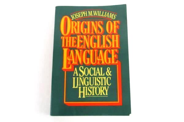 Origins Of The English Language A Social & Linguistic History Book J M. Williams
