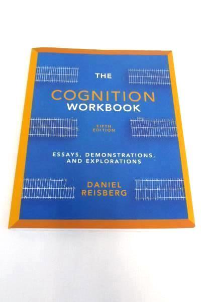 The Cognition Workbook Essays Demonstrations and Explorations Textbook 5th Edit