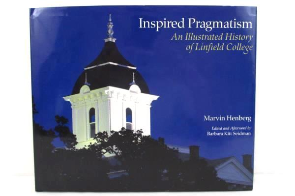 An Illustrated History of Linfield College Inspired Pragmatism Henberg HCDJ USED