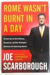 Rome Wasn't Burnt In A Day Joe Scarborough Political Bankrupt