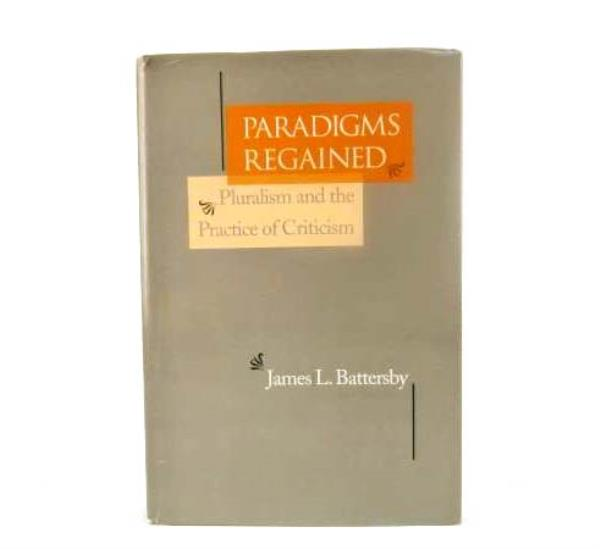 1991 James Battersby PARADIGMS REGAINED: Pluralism and the Practice of Criticism