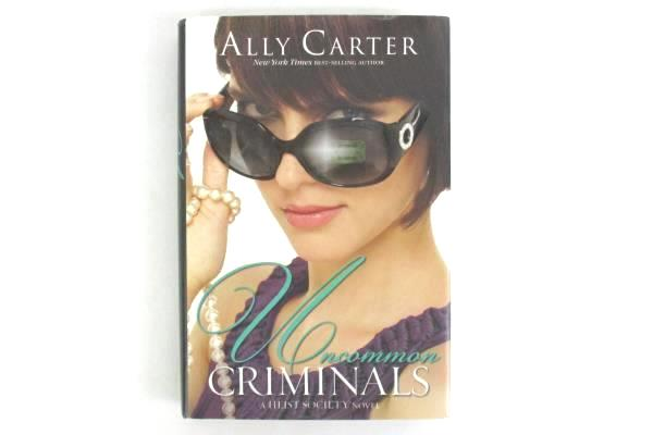 Uncommon Criminals (A Heist Society Novel) by Ally Carter 2011 Hardcover