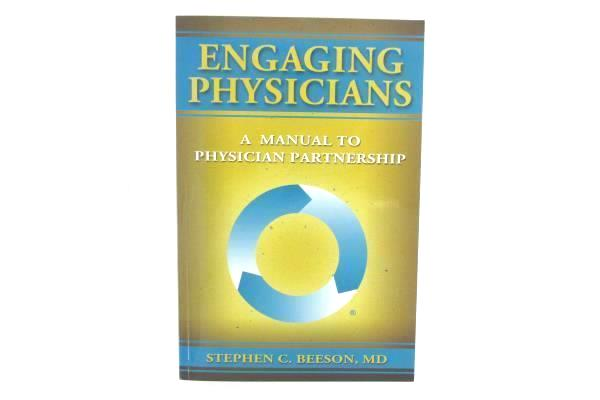 Engaging Physicians: A Manual to Physicians Partnership by Stephen C. Beeson, MD