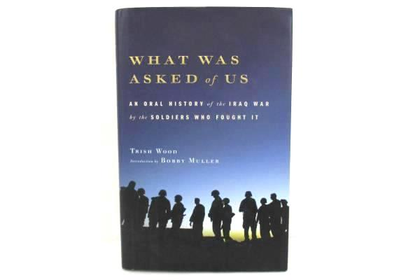 What Was Asked of Us by Trish Wood Bobby Muller HC DJ 2006 First Edition