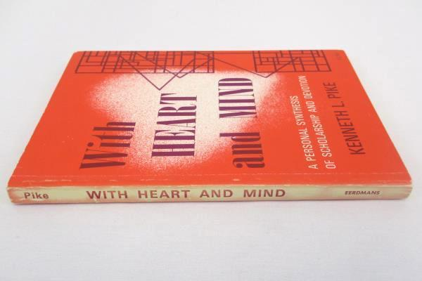 With Heart and Mind: Personal Synthesis of Scholarship & Devotion Kenneth Pike