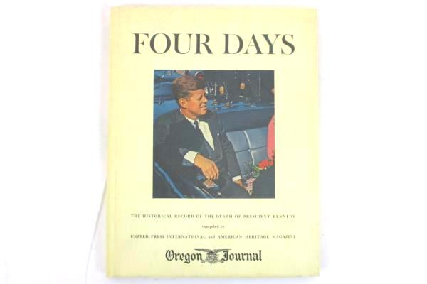 FOUR DAYS The Historical Record of the Death of President Kennedy OREGON JOURNAL