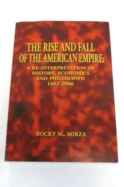 The Rise and Fall of the American Empire 1492-2006 by Rocky M. Mirza Trafford