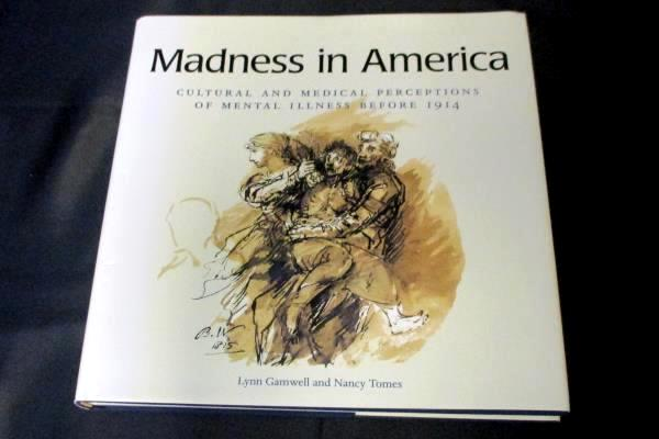 Madness in America Cultural & Medical Perceptions of Mental Illness Gramwell HC