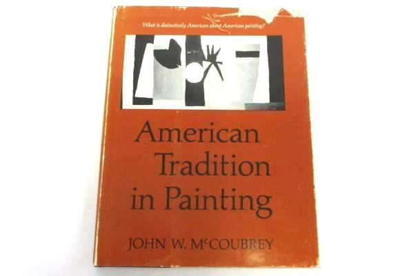 1963 AMERICAN TRADITION IN PAINTING 1st Edition Hardcover McCoubrey, John W.